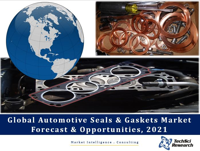Global Automotive Seals & Gaskets Market Forecast & Opportunities, 2021