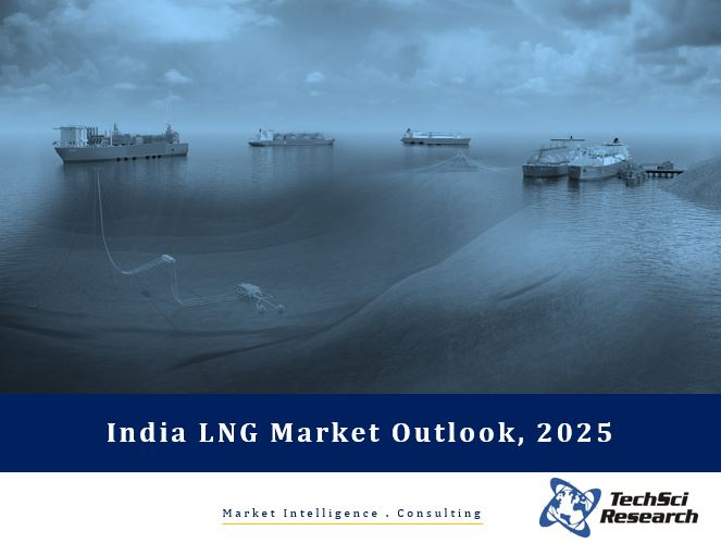 India LNG Market Forecast and Opportunities, 2025
