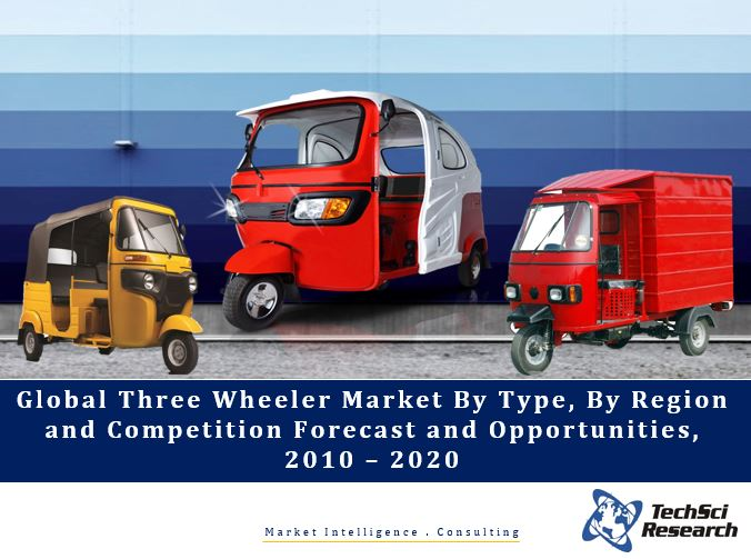 Global Three Wheeler Market By Type (Load Carrier Three-wheelers and Passenger Carrier Three-wheelers), By Region (India, China, Nigeria, Egypt, Peru, Bangladesh and Indonesia) and Competition Forecast and Opportunities, 2010 – 2020