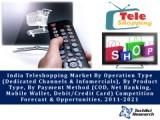 India Teleshopping Market By Operation Type (Dedicated Channels & Infomercials), By Product Type, By Payment Method (COD, Net Banking, Mobile Wallet, Debit/Credit Card) Competition Forecast & Opportunities, 2011-2021