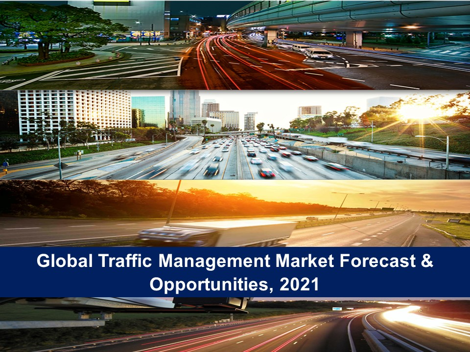 Global Traffic Management Market Forecast & Opportunities, 2021