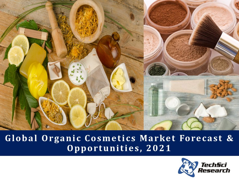 Global Organic Cosmetics Market Forecast & Opportunities, 2021