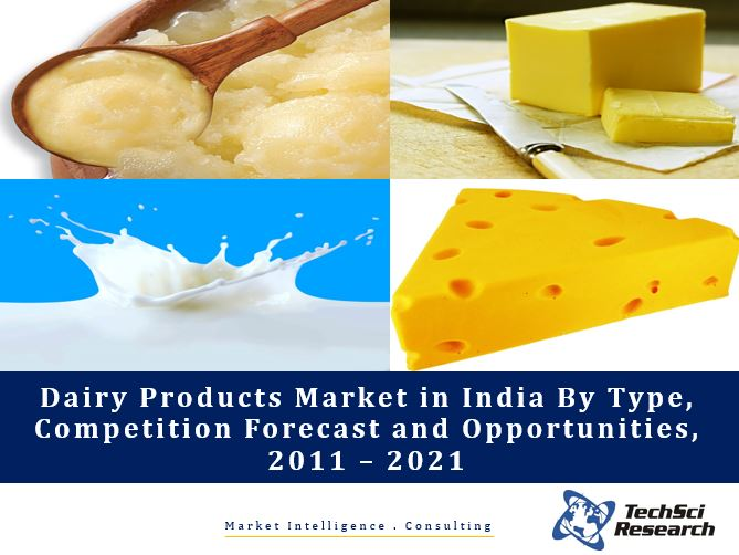 Dairy Products Market in India By Type (Drinking Milk, Ghee, Butter, Ice Cream, Milk Powder, Cheese, Yogurts, Probiotic Drinks and Others), Competition Forecast and Opportunities, 2011 – 2021
