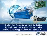 Global Gas Gensets Market By Rating ((Low Rating (1kVA-75kVA), Medium Rating (75kVA-350kVA), High Rating (350kVA-750kVA), etc.)), By End User (Industrial, Commercial and Residential), By Region, Competition Forecast and Opportunities, 2011 – 2021