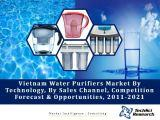 Vietnam Water Purifier Market By Technology (Membrane, Media and UV), By Sales Channel (Direct and Indirect), Competition Forecast & Opportunities, 2011-2021