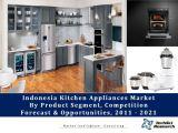 Indonesia Kitchen Appliances Market By Product Segment (Large Kitchen Appliances - Gas Stoves, Ovens, Hoods, Hobs, etc.; and Small Kitchen Appliances -Electric Cookers, Electric Kettles, etc.), Competition Forecast and Opportunities, 2011-2021