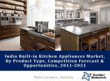 India Built-in Kitchen Appliances Market By Product Type (Ovens, Hobs, Hoods, Refrigerators, Dishwashers and Others), Competition Forecast and Opportunities, 2011 – 2021