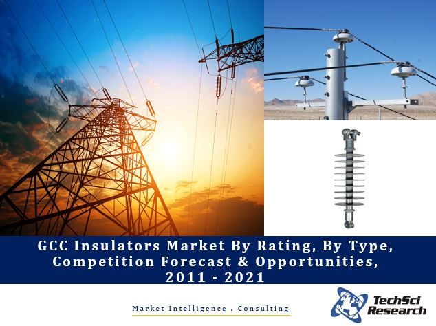 GCC Insulators Market By Rating (Low Voltage, Medium Voltage and High Voltage), By Type (Porcelain, Composite and Glass), Competition Forecast and Opportunities, 2011 - 2021