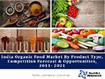 India Organic Food Market By Product Type (Organic Pulses & Food Grains, Organic Processed Food, Organic Fruits & Vegetables, Organic Dairy Products and Others), Competition Forecast and Opportunities, 2011 – 2021